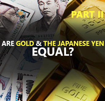 Are Gold and the Japanese Yen Equal? (Part II)